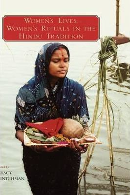 Women's Lives, Women's Rituals in the Hindu Tradition