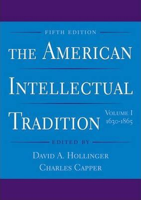 The American Intellectual Tradition: 1630-1865 v. 1