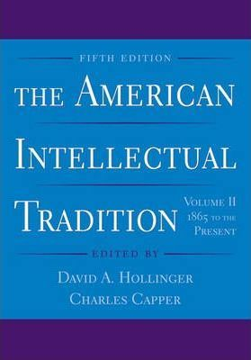 The American Intellectual Tradition: 1865 to the Present v. 2