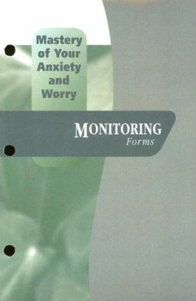 Mastery of Your Anxiety and Worry (MAW): Monitoring Forms: Includes Client Monitoring Forms, and a Pad of 50 Worry Records