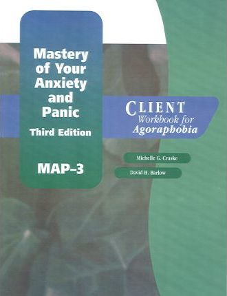 Mastery of Your Anxiety and Panic (MAP-III): Client Workbook for Agoraphobia