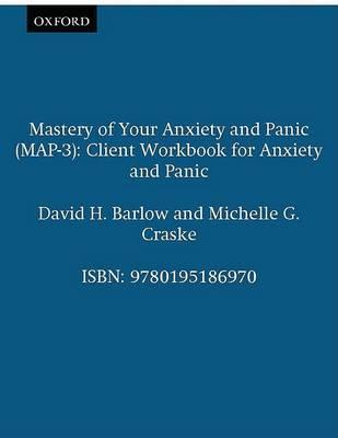 Mastery of Your Anxiety and Panic (MAP-3): Client Workbook for Anxiety and Panic