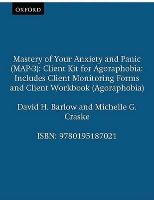 Mastery of Your Anxiety and Panic (MAP-3): Client Kit for Agoraphobia (Includes Client Monitoring Forms and Client Workbook for Agoraphobia)