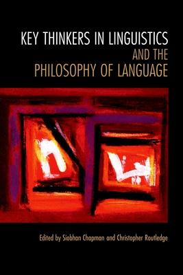 Key Thinkers in Linguistics and the Philosophy of Language