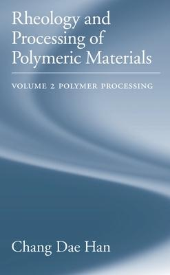 Rheology and Processing of Polymeric Materials: Rheology and Processing of Polymeric Materials: Volume 2: Polymer Processing Polymer Processing Volume 2