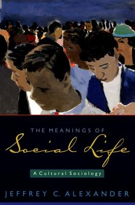 The Meanings of Social Life  A Cultural Sociology