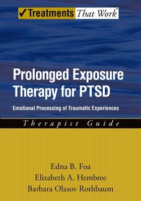 Prolonged Exposure Therapy for PTSD - Edna B. Foa, Elizabeth Hembree, Barbara Rothbaum