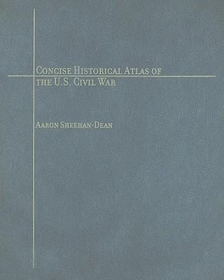 Concise Historical Atlas of the U.S. Civil War