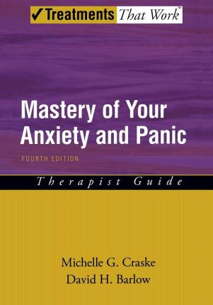 Mastery of Your Anxiety and Panic - Michelle G. Craske, David H. Barlow