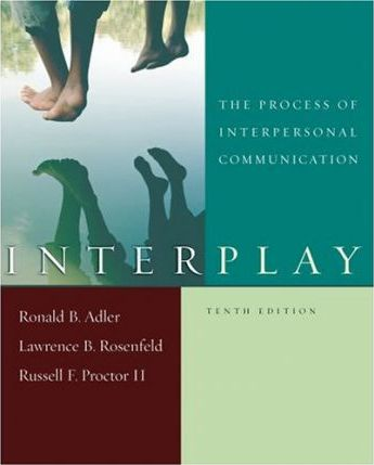 Interplay: The Process of Interpersonal Communication, Tenth Edition and Now Playing: Learning Communication Through Film