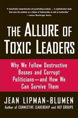 The Allure of Toxic Leaders: Why We Follow Destructive Bosses and Corrupt Politicians-and How We Can Survive Them