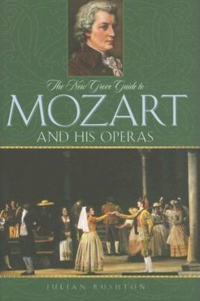 The New Grove Guide to Mozart and His Operas