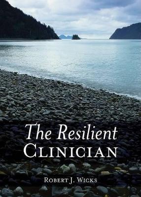 The Resilient Clinician - Robert J. Wicks