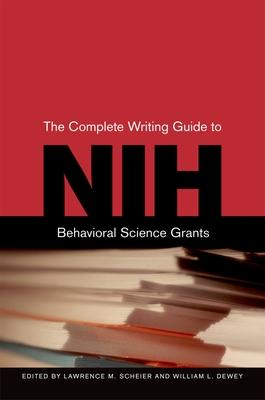 The Complete Guide to Writing NIH Behavioral Science Grants