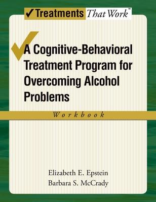 Overcoming Alcohol Use Problems: Workbook