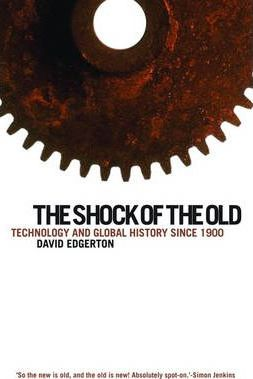 The Shock of the Old : Technology and Global History Since 1900