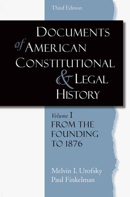 Documents of American Constitutional and Legal History: From the Founding to 1986 Volume 1