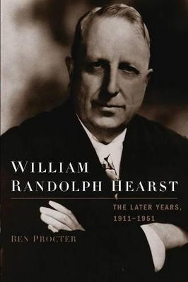 William Randolph Hearst: The Later Years 1911-1951