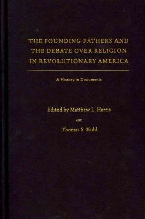 The Founding Fathers and the Debate over Religion in Revolutionary America