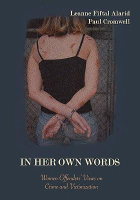 In Her Own Words: Women Offenders' Views on Crime and Victimization