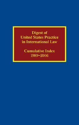 Digest of United States Practice in International Law: Cumulative Index 1989-2006
