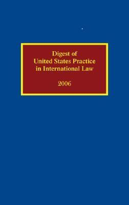 Digest of United States Practice in International Law 2006