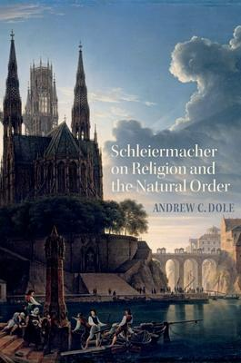 Schleiermacher on Religion and the Natural Order