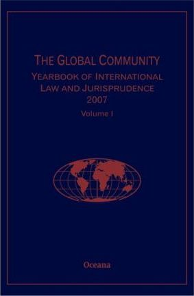 The Global Community Yearbook of International Law and Jurisprudence 2007: Volume 1