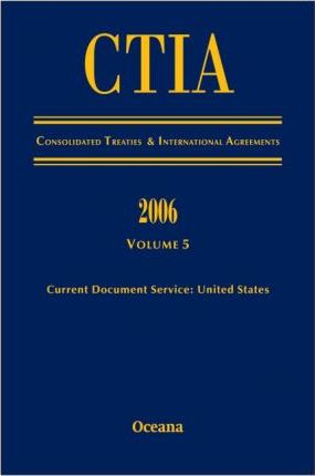 CITA Consolidated Treaties and International Agreements 2006 Volume 5