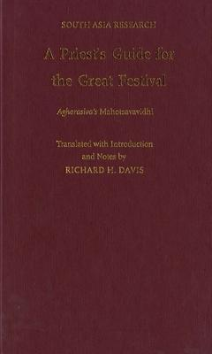 A Priest's Guide for the Great Festival Aghorasiva's Mahotsavavidhi