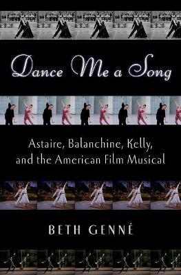 Dance Me a Song  Astaire, Balanchine, Kelly and the American Film Musical