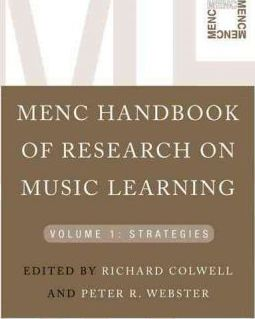 MENC Handbook of Research on Music Learning: MENC Handbook of Research on Music Learning Strategies Volume 1