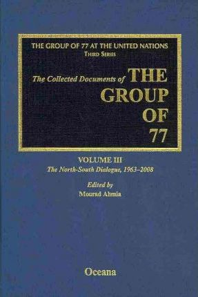 The Collected Documents of the Group of 77, Volume III The North-South Dialogue, 1963-2008