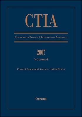 Ctia Consolidated Treaties and International Agreements 2007 Volume 4 Issued January 2009