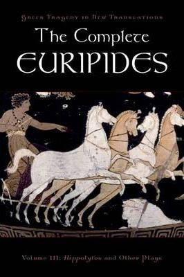 The The Complete Euripides: The Complete Euripides Hippolytos and Other Plays Volume III