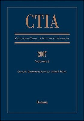 Ctia Consolidated Treaties & International Agreements 2007 Vol 6 Issued March 2009