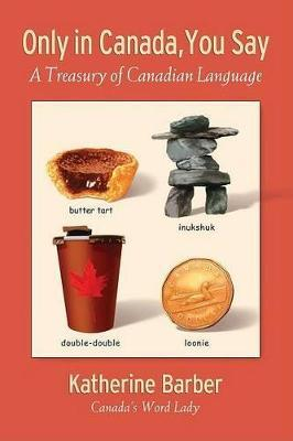 Only in Canada You Say  A Treasury of Canadian Language