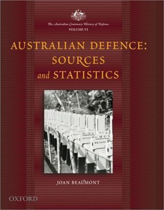 The Australian Centenary History of Defence Australian Defence - Sources and Statistics v.6