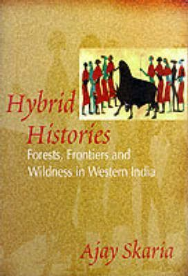 Hybrid Histories  Forests, Frontiers and Wilderness in Western India