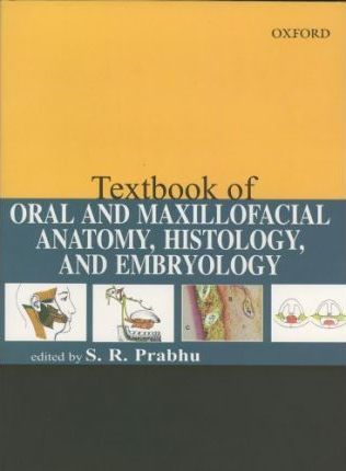 Textbook of Oral and Maxillofacial Anatomy, Histology and Embryology ...