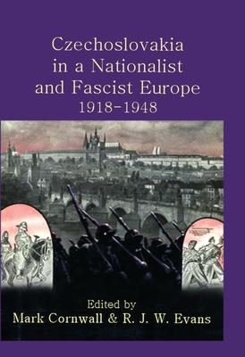Czechoslovakia in a Nationalist and Fascist Europe, 1918-1948