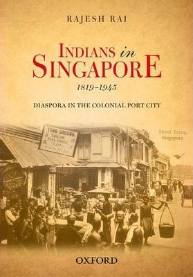 Indians in Singapore, 1819-1945  Diaspora in the Colonial Port-city