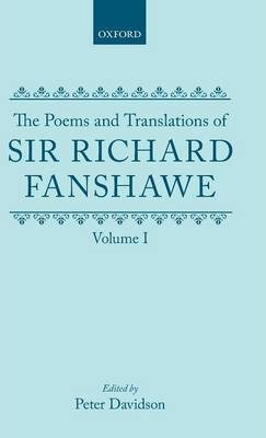 The Poems and Translations of Sir Richard Fanshawe: The Poems and Translations of Sir Richard Fanshawe Volume I