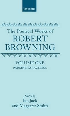 The Poetical Works of Robert Browning: Volume I. Pauline, Paracelsus
