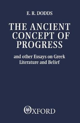 The Ancient Concept of Progress: And Other Essays on Greek Literature and Belief