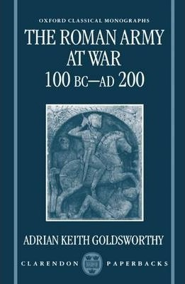 The Roman Army at War 100 BC - AD 200