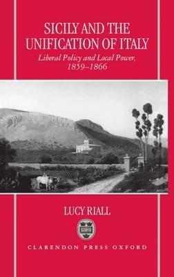 Sicily and the Unification of Italy  Liberal Policy and Local Power, 1859-1866