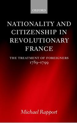 Nationality and Citizenship in Revolutionary France  The Treatment of Foreigners 1789-1799