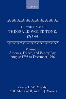 The Writings of Theobald Wolfe Tone 1763-98: Volume II: America, France, and Bantry Bay, August 1795 to December 1796