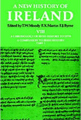 A New History of Ireland: Volume VIII: A Chronology of Irish History to 1976: A Companion to Irish History, Part I
